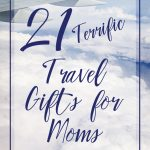 21 Terrific Travel Gifts for Moms